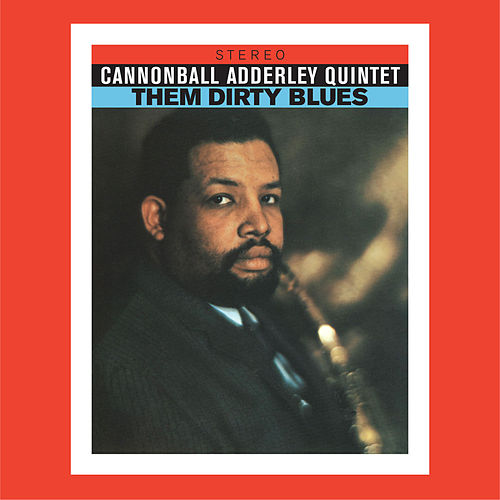 Them Dirty Blues (Bonus Track Version) by Cannonball Adderley