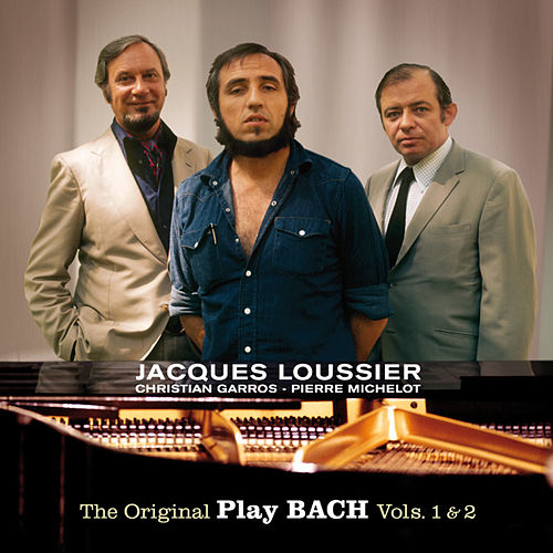 The Original Play Bach Vols. 1 & 2 (with Christian Garros & Pierre Michelot) by Jacques Loussier