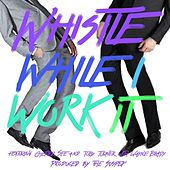 Whistle While I Work It by Chester See