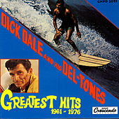 Greatest Hits 1961 - 1976 by Dick Dale & His Del-Tones