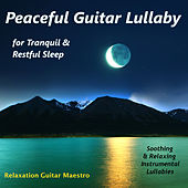 Peaceful Guitar Lullaby for Tranquil & Restful Sleep: Soothing & Relaxing Instrumental Lullabies by Relaxation Guitar Maestro