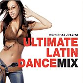 Ultimate Latin Dance Mix (Mixed by DJ Juanito) + Bonus Tracks by Various Artists