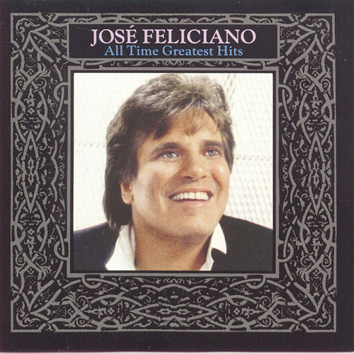 All-Time Greatest Hits by Jose Feliciano