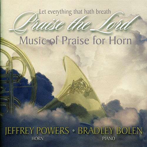 Let Everything That Hath Breath Praise the Lord: Music of Praise for Horn by Various Artists