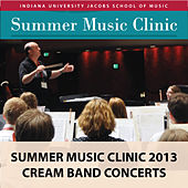 Indiana University Summer Music Clinic 2013: Cream Band Concerts by Indiana University Summer Camp Ensembles