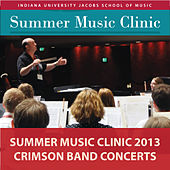 Indiana University Summer Music Clinic 2013: Crimson Band Concerts by Indiana University Summer Camp Ensembles
