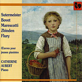 Sutermeister, Bovet, Marescotti, Zbinden, Flury: Works for Young Pianists by Catherine Aubert
