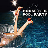 House Your Pool Party (Mixed / Unmixed) by Various Artists