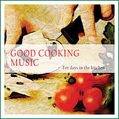 Good Cooking Music (For Days in the Kitchen) by Various Artists