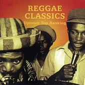 Reggae Classics: Uptown Top Ranking by Various Artists