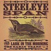 The Lark In Morning - The Early Years by Steeleye Span