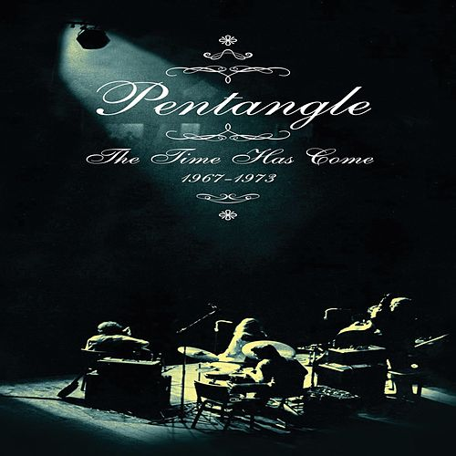 The Time Has Come (1967-1973) by Pentangle