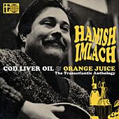 Cod Liver Oil and Orange Juice - The Transatlantic Anthology by Hamish Imlach