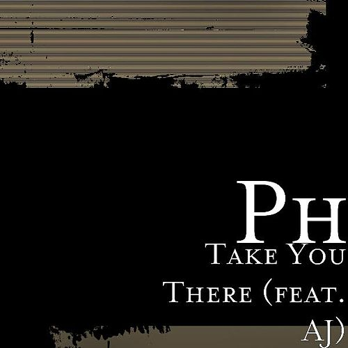 Take You There (feat. AJ) by Ph