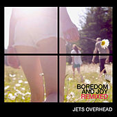 Boredom and Joy - The Remixes by Jets Overhead