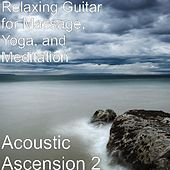 Acoustic Ascension 2 by Yoga and Meditation Relaxing Guitar for Massage