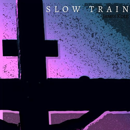 Slow Train by James Kole