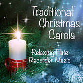 Traditional Carols for Christmas: Relaxing Flute Recorder by Music Themes Group