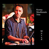 Moved by Kenny MacKenzie Trio