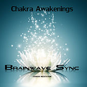 Chakra Awakenings - Meditation Music for the Opening and Balance of Chakra with Brainwave Entrainment by Brainwave-Sync