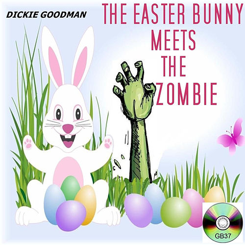 The Easter Bunny Meets the Zombie by Dickie Goodman