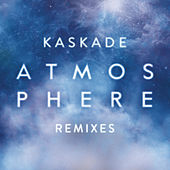 Atmosphere (Remixes) by Kaskade