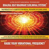 Raise Your Vibrational Frequency: Combination of Subliminal & Learning While Sleeping Program (Positive Affirmations, Isochronic Tones & Binaural Beats) by Binaural Beat Brainwave Subliminal Systems