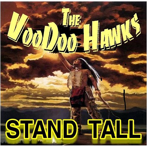 Stand Tall by The VooDoo Hawks