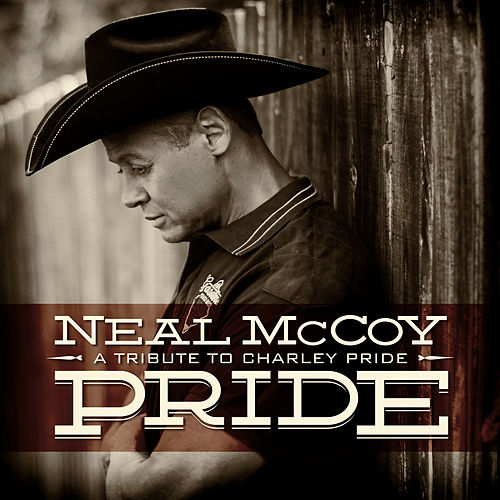 Pride - A Tribute to Charley Pride by Neal McCoy