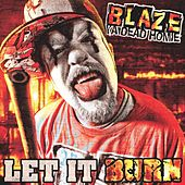 Let It Burn by Blaze Ya Dead Homie