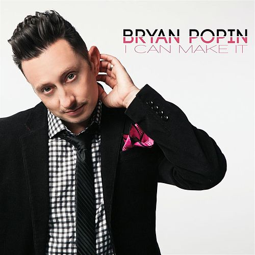 I Can Make It - Single by Bryan Popin
