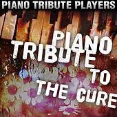 Piano Tribute to The Cure by Piano Tribute Players