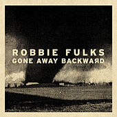 Gone Away Backward by Robbie Fulks