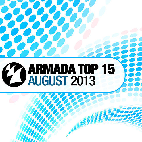Armada Top 15 - August 2013 by Various Artists
