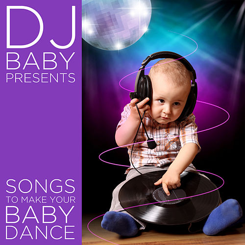 Songs to Make Your Baby Dance by Various Artists