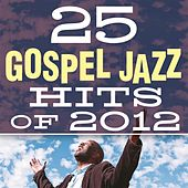 25 Gospel Jazz Hits of 2012 by Smooth Jazz Allstars