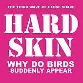 Why Do Birds Suddenly Appear von Hard Skin