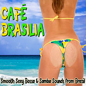Café Brasilia: Smooth Sexy Bossa & Samba Sounds from Brazil by Various Artists