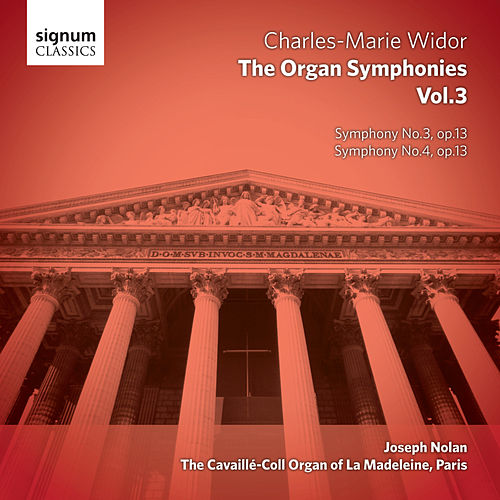 Widor - The Organ Symphonies, Vol. 3: The Cavaillé-Coll Organ of La Madeleine, Paris by Joseph Nolan