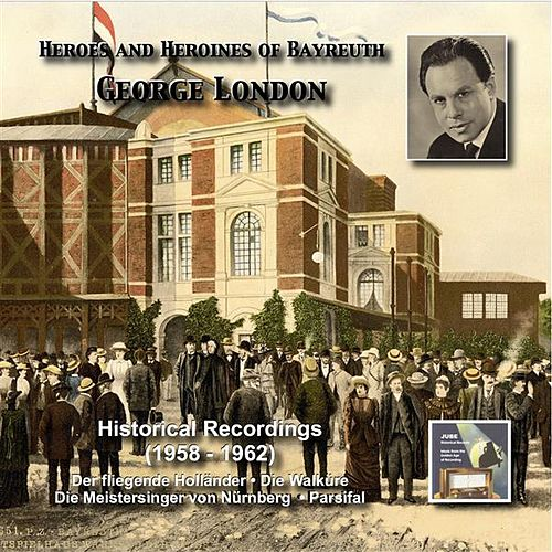 Heroes and Heroines of Bayreuth: George London  (1958-1962) by George London