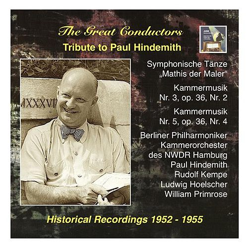 The Great Conductors: Tribute to Paul Hindemith: Symphonische Tänze from 'Mathis der Maler' and Kammermusik by Various Artists