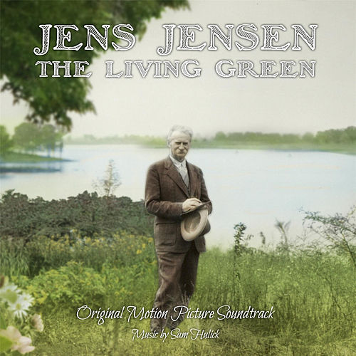 Jens Jensen the Living Green (Original Motion Picture Soundtrack) by Sam Hulick