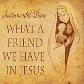 Instrumental Piano: What a Friend We Have in Jesus by The O'Neill Brothers Group