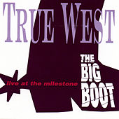 The Big Boot: Live At The Milestone by True West
