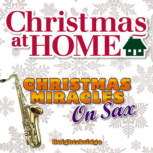 Christmas at Home: Christmas Miracles On Sax by KnightsBridge
