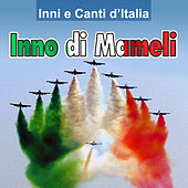 Inni e canti d'Italia - Inno di Mameli by Various Artists