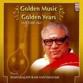 Golden Music Golden Years - Volume 1 by Maharajapuram Santhanam