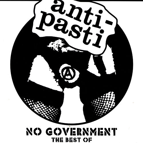 The Best Of - No Government von Anti-Pasti