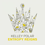 Entropy Reigns EP by Kelley Polar