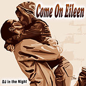 Come on Eileen - Single by D.J. In The Night